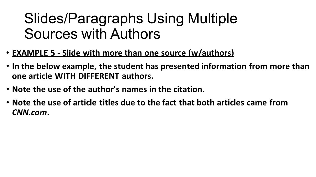 Slides/Paragraphs Using Multiple Sources with Authors EXAMPLE 5 - Slide with more than one source (w/authors) In the below example, the student has presented information from more than one article WITH DIFFERENT authors.