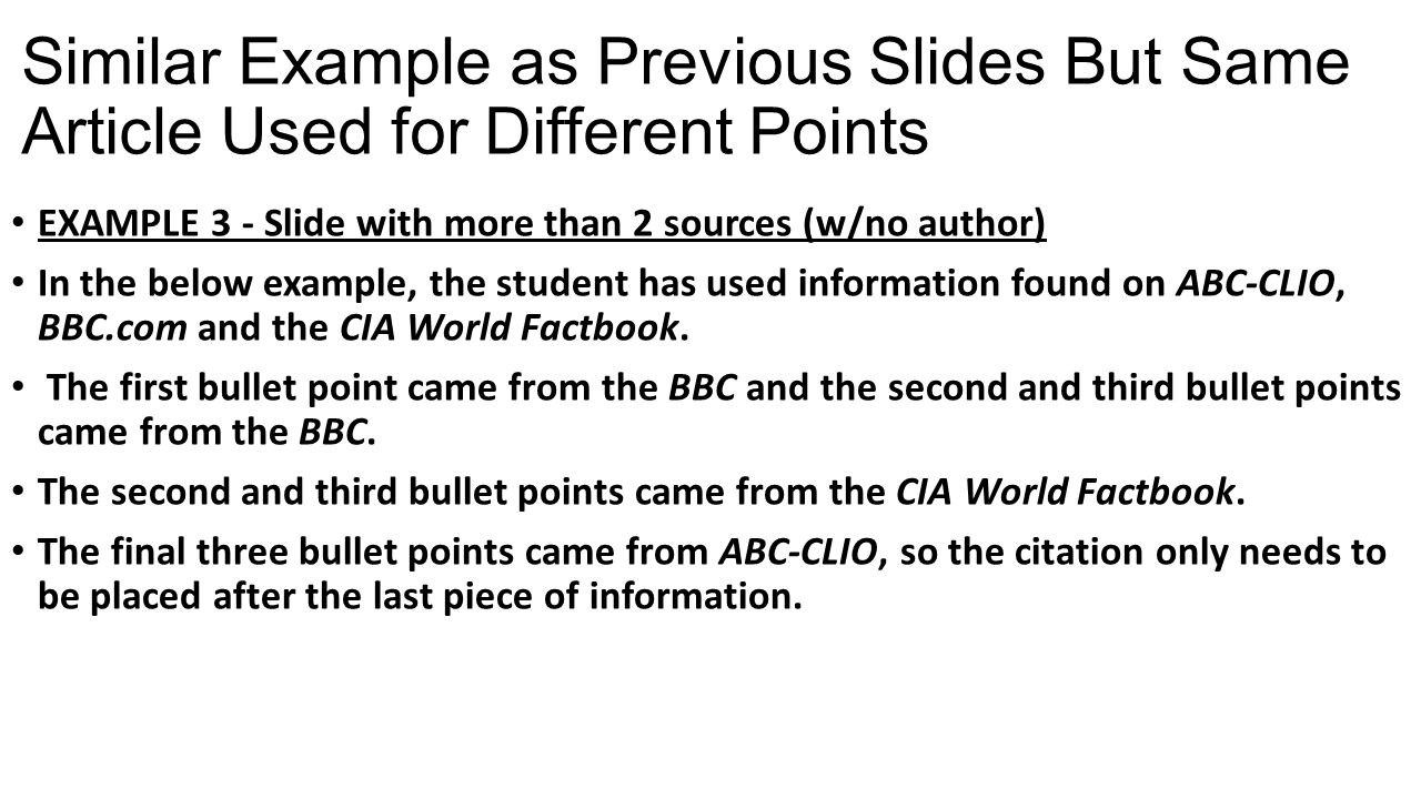 Similar Example as Previous Slides But Same Article Used for Different Points EXAMPLE 3 - Slide with more than 2 sources (w/no author) In the below example, the student has used information found on ABC-CLIO, BBC.com and the CIA World Factbook.