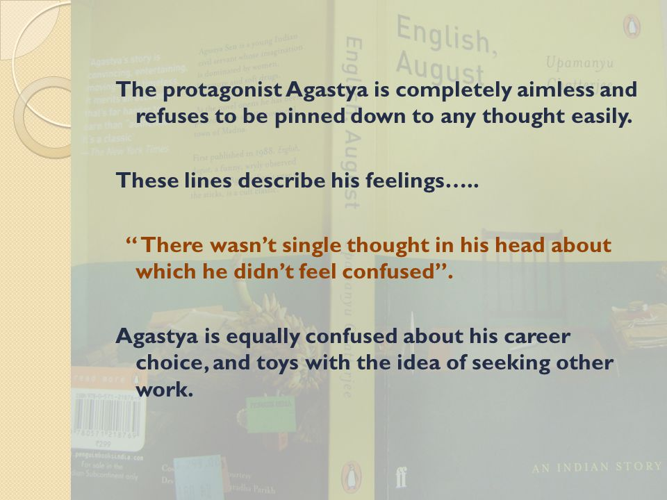 The protagonist Agastya is completely aimless and refuses to be pinned down to any thought easily.