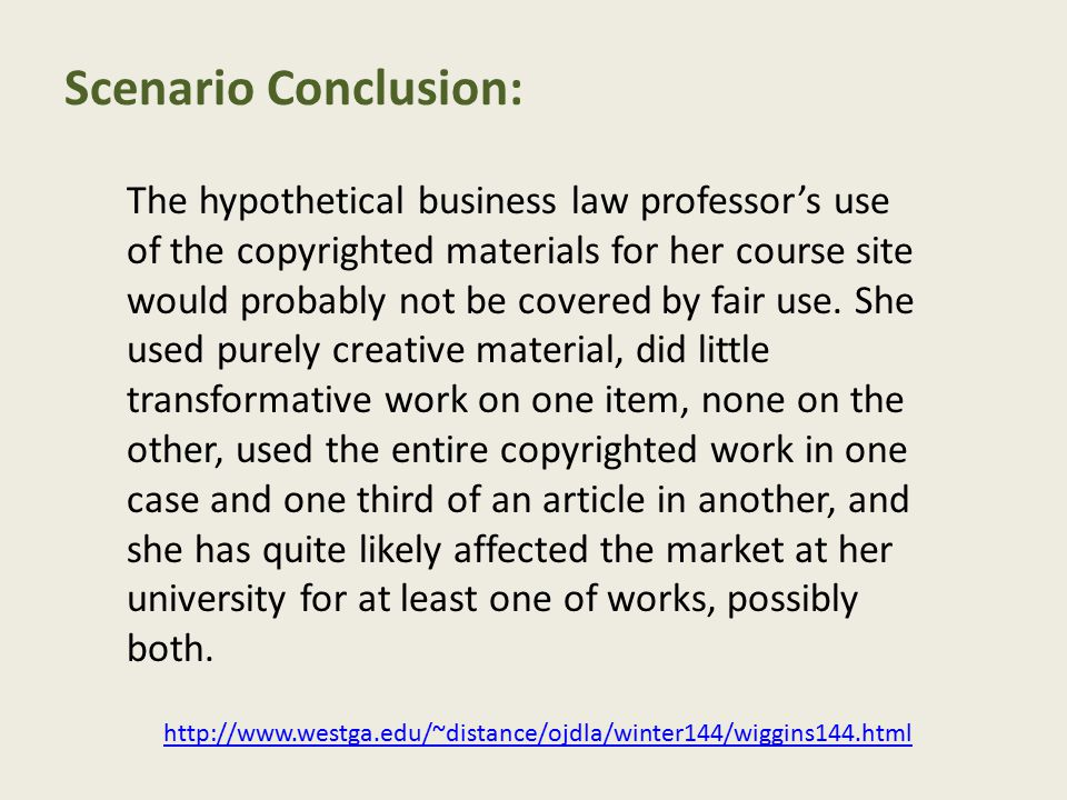 The hypothetical business law professor's use of the copyrighted materials for her course site would probably not be covered by fair use.
