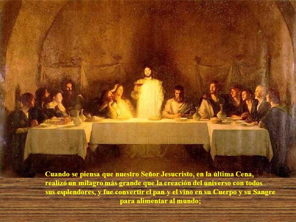 Cuando se piensa que ni los ángeles, ni los arcángeles, ni Miguel, ni Gabriel, ni Rafael, ni príncipe alguno de aquellos que vencieron a Lucifer pueden hacer lo que un sacerdote;