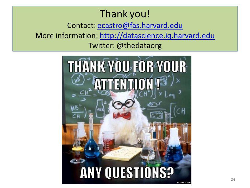 24 Thank you! Contact: ecastro@fas.harvard.eduecastro@fas.harvard.edu More information: http://datascience.iq.harvard.eduhttp://datascience.iq.harvard