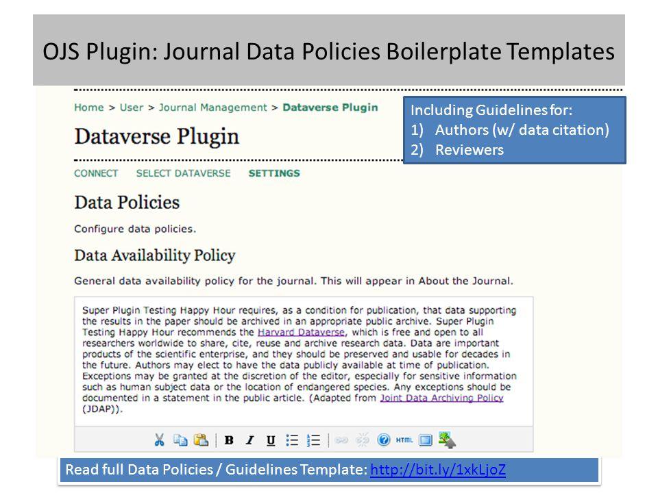 OJS Plugin: Journal Data Policies Boilerplate Templates Read full Data Policies / Guidelines Template: http://bit.ly/1xkLjoZhttp://bit.ly/1xkLjoZ Read