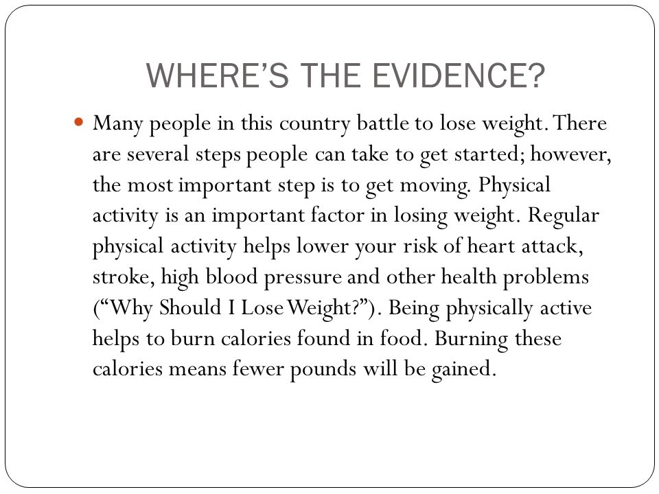 WHERE'S THE EVIDENCE? Many people in this country battle to lose weight. There are several steps people can take to get started; however, the most imp