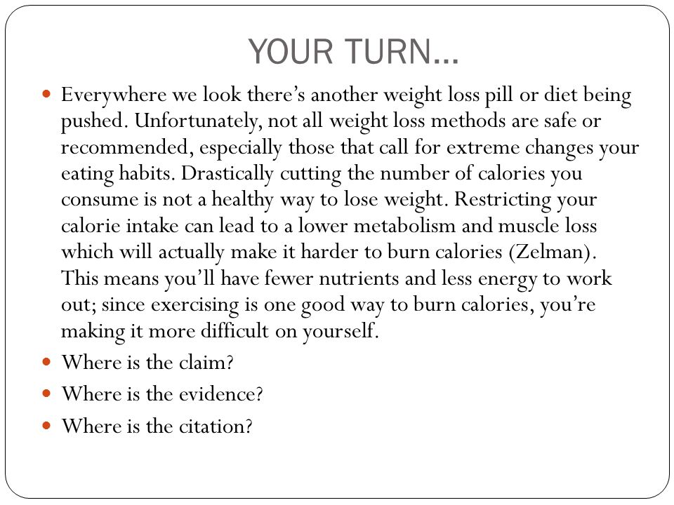 YOUR TURN… Everywhere we look there's another weight loss pill or diet being pushed. Unfortunately, not all weight loss methods are safe or recommende