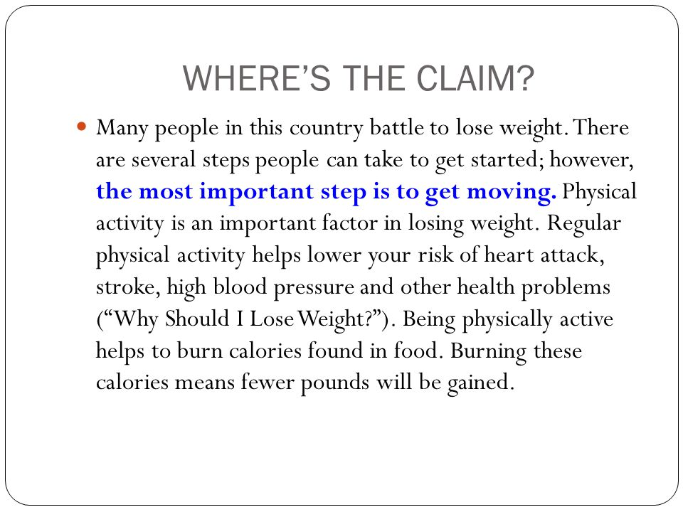 WHERE'S THE CLAIM? Many people in this country battle to lose weight. There are several steps people can take to get started; however, the most import