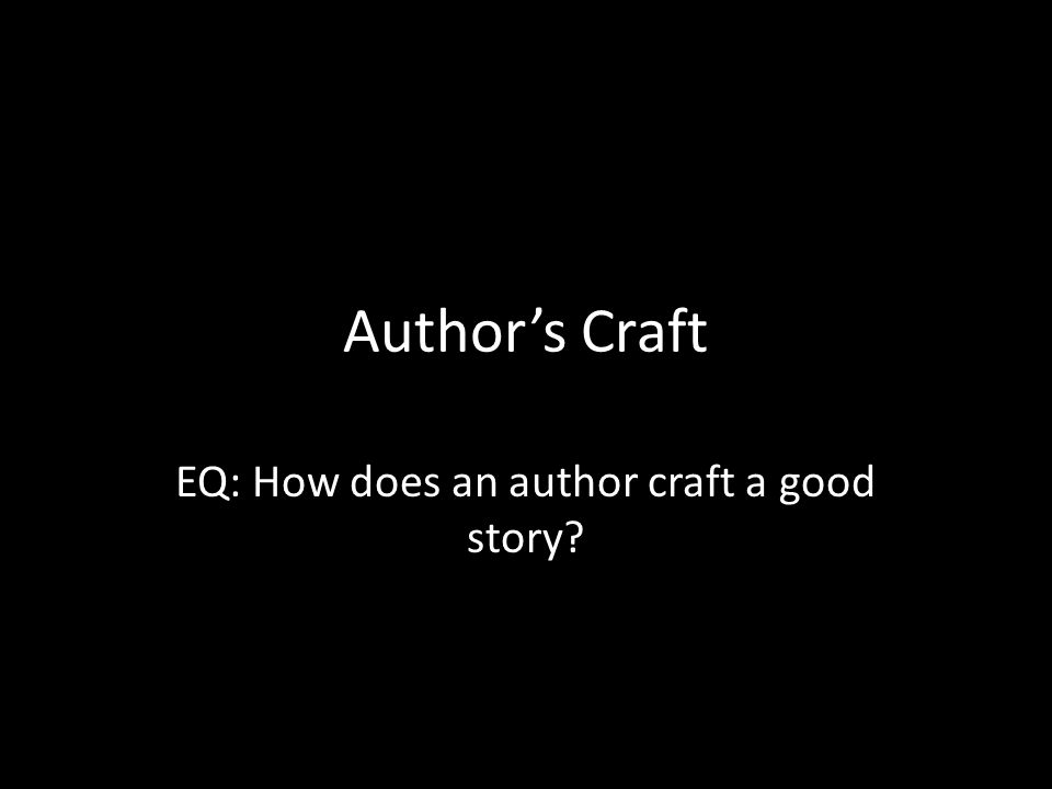 Author's Craft EQ: How does an author craft a good story