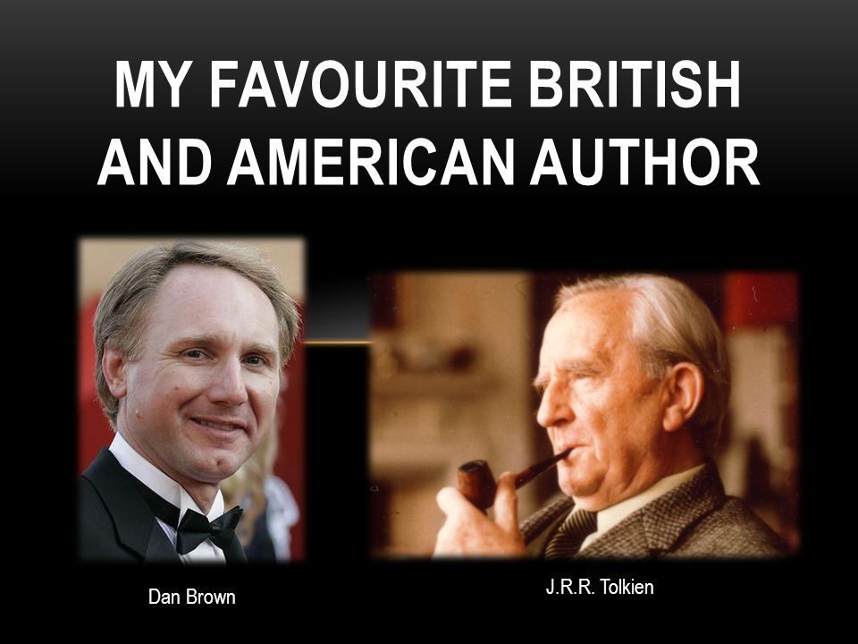 MY FAVOURITE BRITISH AND AMERICAN AUTHOR J.R.R. Tolkien Dan Brown