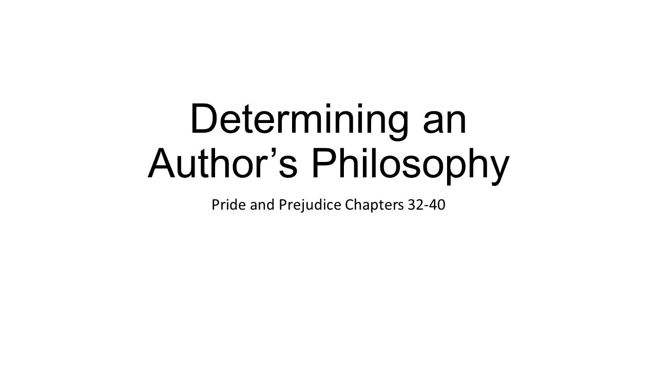 Determining an Author's Philosophy Pride and Prejudice Chapters 32-40