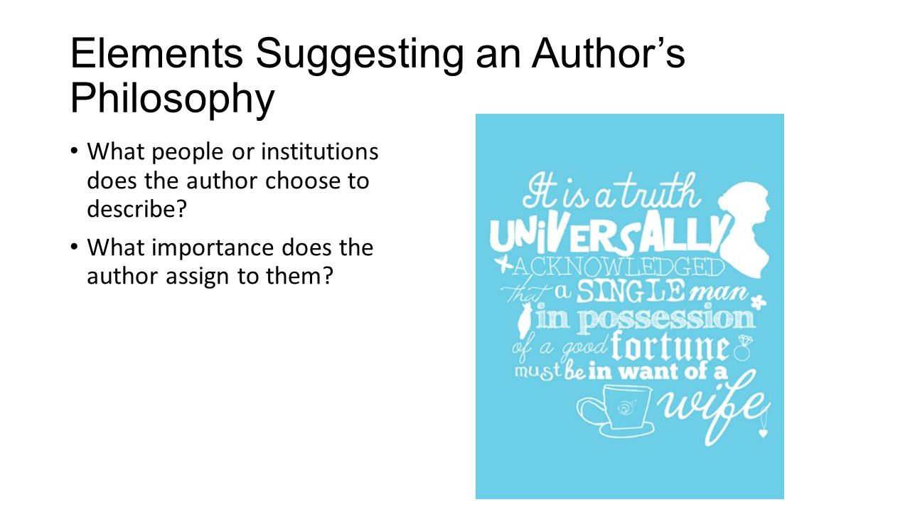 Elements Suggesting an Author's Philosophy What people or institutions does the author choose to describe? What importance does the author assign to t