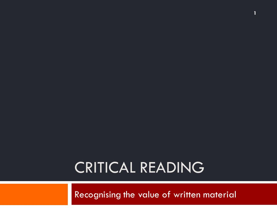 CRITICAL READING Recognising the value of written material 1