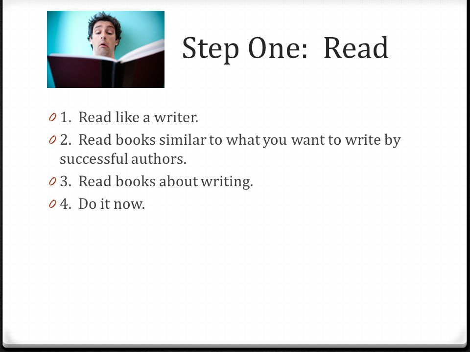 Steps to Becoming an Author 1.Read. Read a lot. 2.