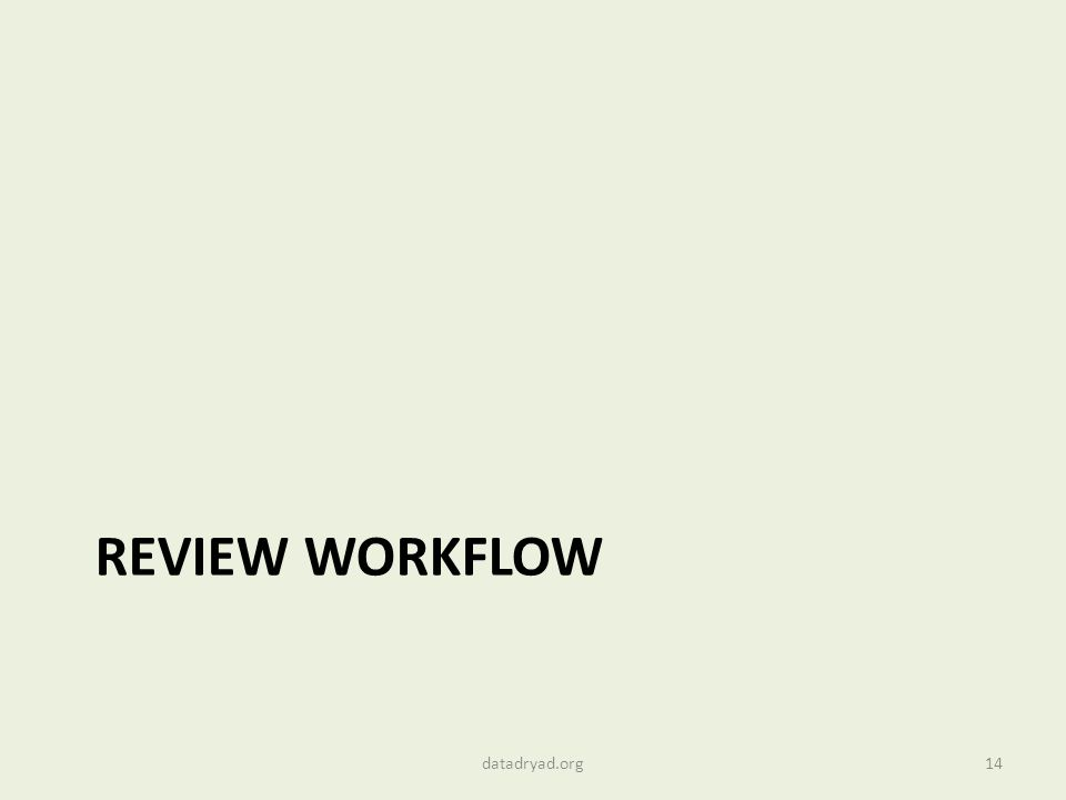 REVIEW WORKFLOW 14datadryad.org