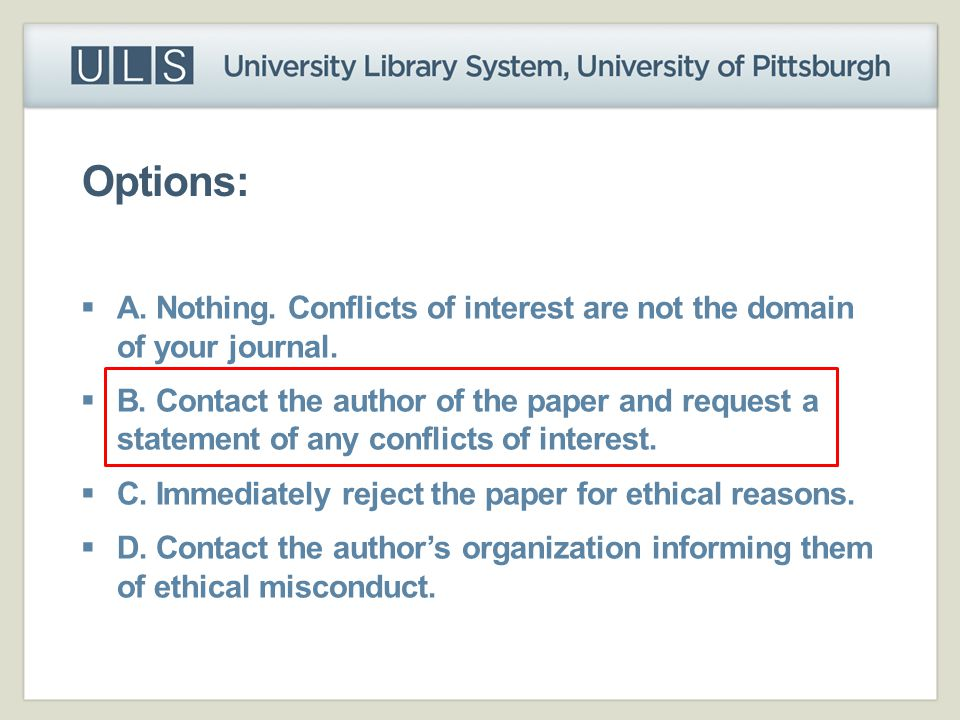 Options:  A. Nothing. Conflicts of interest are not the domain of your journal.  B. Contact the author of the paper and request a statement of any c