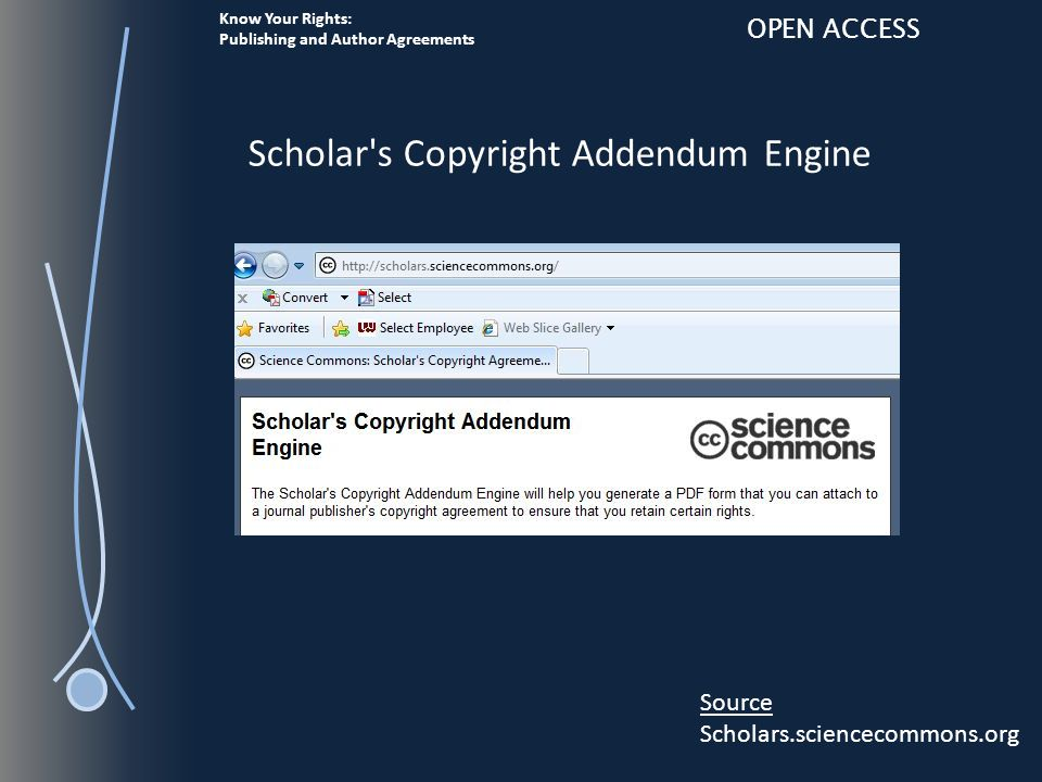 Know Your Rights: Publishing and Author Agreements OPEN ACCESS Scholar s Copyright Addendum Engine Source Scholars.sciencecommons.org