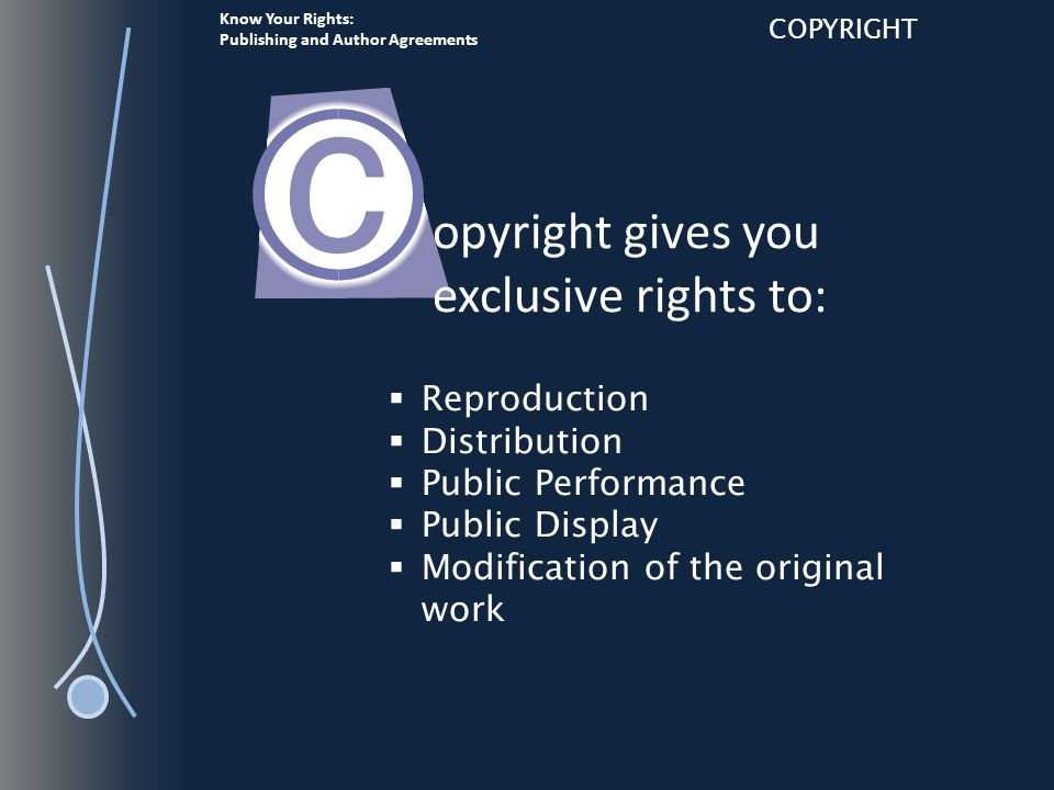 Know Your Rights: Publishing and Author Agreements COPYRIGHT The copyright holder controls the work.