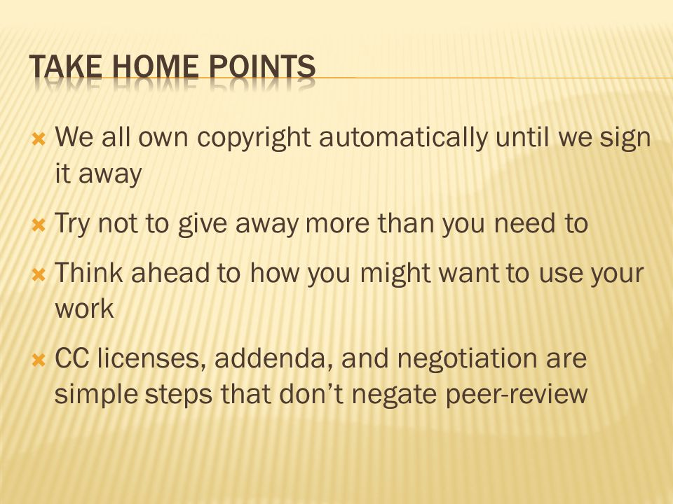  We all own copyright automatically until we sign it away  Try not to give away more than you need to  Think ahead to how you might want to use you