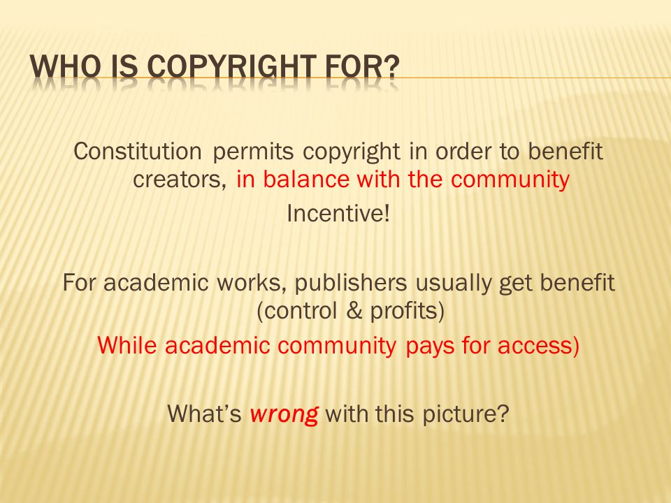 Constitution permits copyright in order to benefit creators, in balance with the community Incentive.