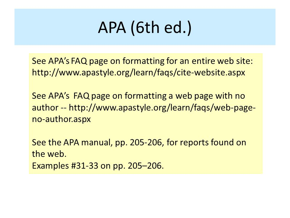 See APA's FAQ page on formatting for an entire web site: http://www.apastyle.org/learn/faqs/cite-website.aspx See APA's FAQ page on formatting a web page with no author -- http://www.apastyle.org/learn/faqs/web-page- no-author.aspx See the APA manual, pp.