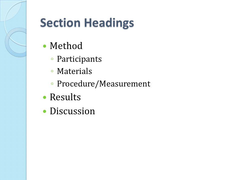 Section Headings Method ◦ Participants ◦ Materials ◦ Procedure/Measurement Results Discussion