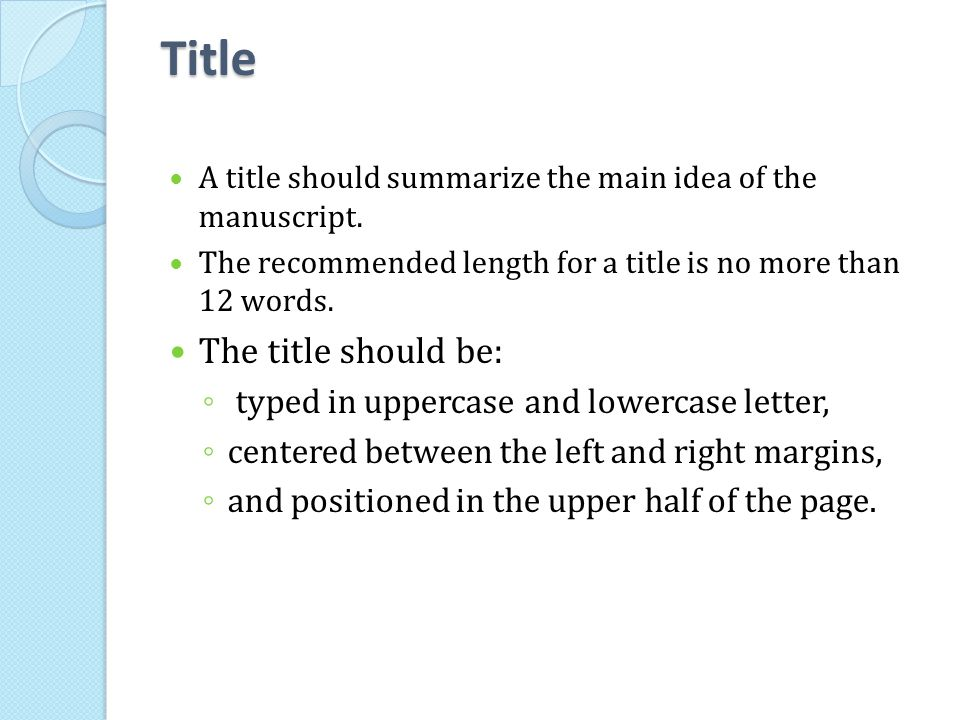 Title A title should summarize the main idea of the manuscript. The recommended length for a title is no more than 12 words. The title should be: ◦ ty