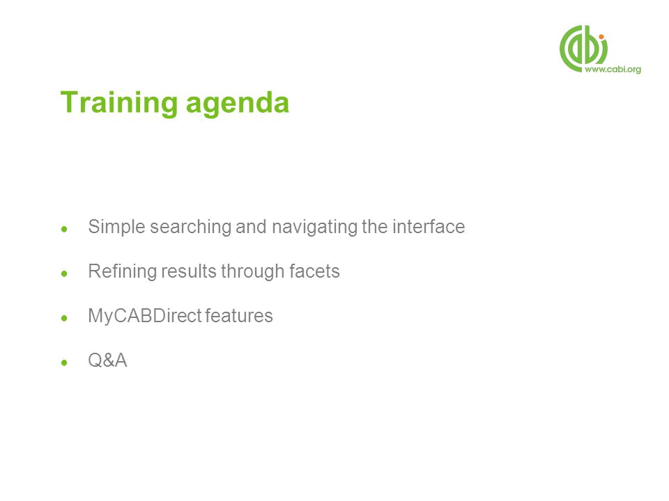 Training agenda ● Simple searching and navigating the interface ● Refining results through facets ● MyCABDirect features ● Q&A