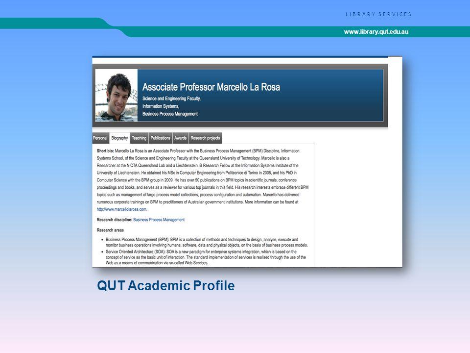 www.library.qut.edu.au LIBRARY SERVICES QUT Academic Profile