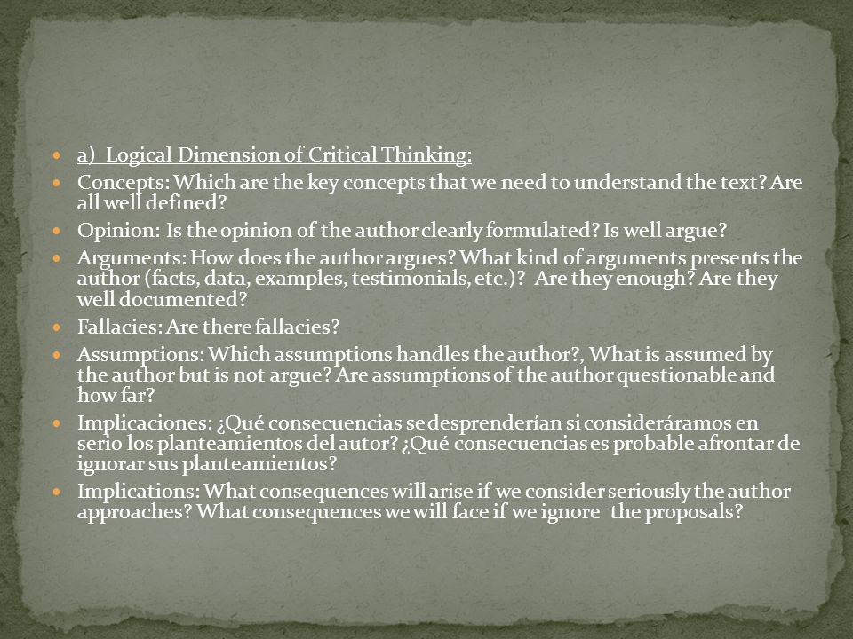 a) Logical Dimension of Critical Thinking: Concepts: Which are the key concepts that we need to understand the text.
