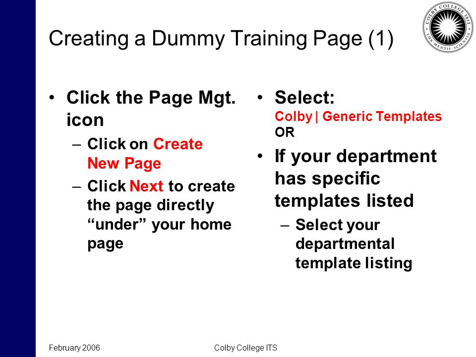 February 2006Colby College ITS Creating a Dummy Training Page (1) Click the Page Mgt. icon –Click on Create New Page –Click Next to create the page di