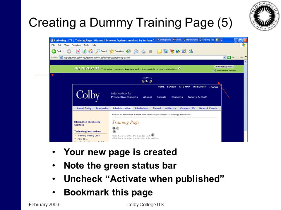 "February 2006Colby College ITS Creating a Dummy Training Page (5) Your new page is created Note the green status bar Uncheck ""Activate when published"""