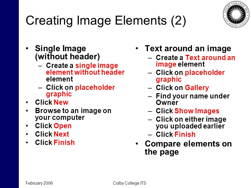 February 2006Colby College ITS Creating Image Elements (2) Single Image (without header) –Create a single image element without header element –Click