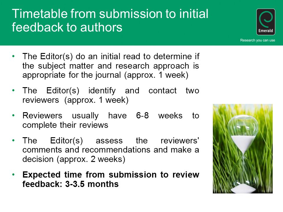 Timetable from submission to initial feedback to authors The Editor(s) do an initial read to determine if the subject matter and research approach is appropriate for the journal (approx.