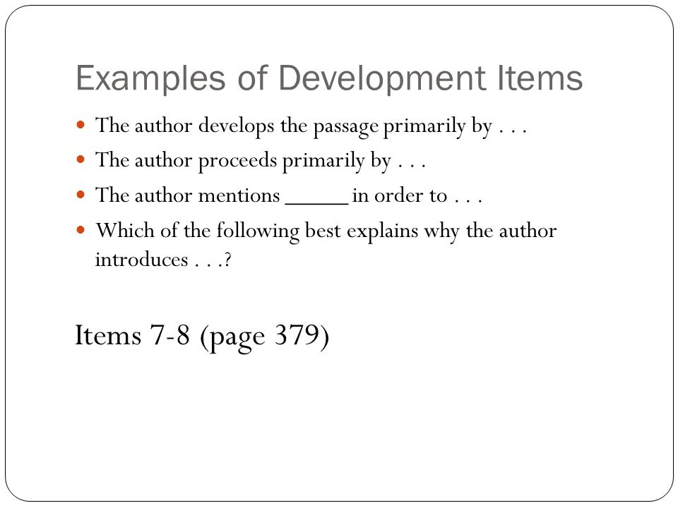 Examples of Development Items The author develops the passage primarily by...