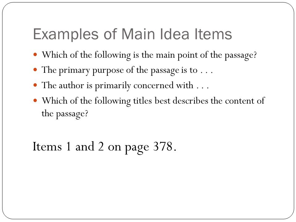 Examples of Main Idea Items Which of the following is the main point of the passage.
