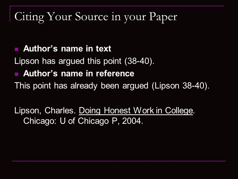 Citing Your Source in your Paper Author's name in text Lipson has argued this point (38-40).