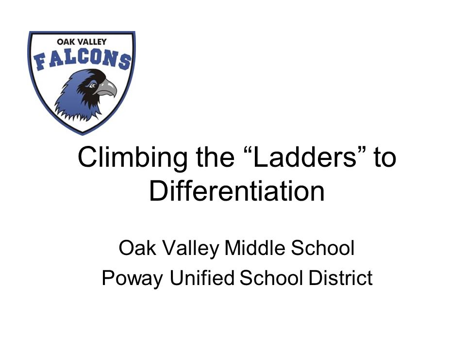 Climbing the Ladders to Differentiation Oak Valley Middle School Poway Unified School District