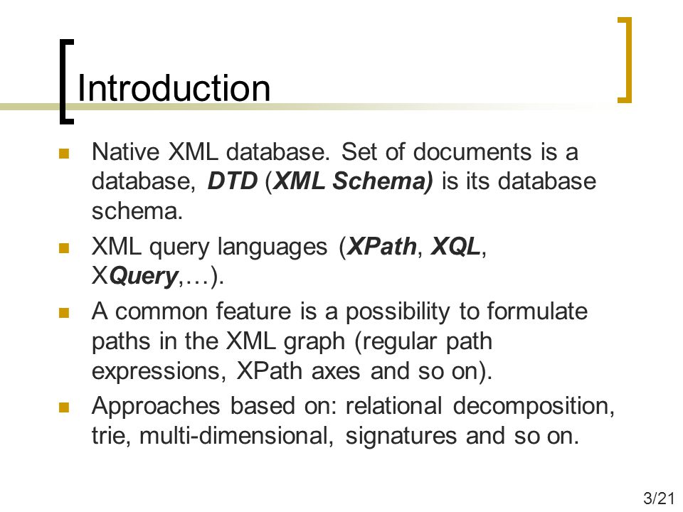 Introduction Native XML database. Set of documents is a database, DTD (XML Schema) is its database schema. XML query languages (XPath, XQL, XQuery,…).