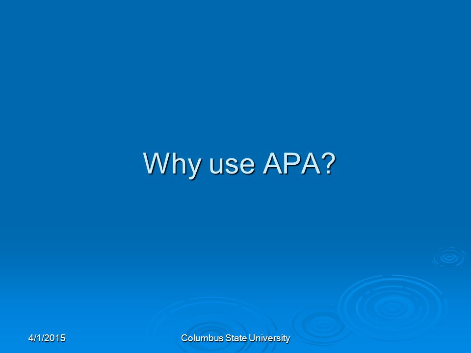 4/1/2015Columbus State University Why use APA