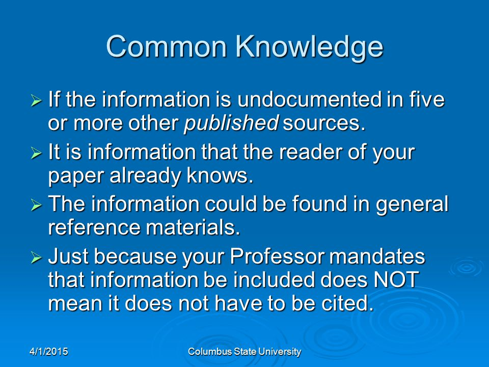 4/1/2015Columbus State University Common Knowledge  If the information is undocumented in five or more other published sources.