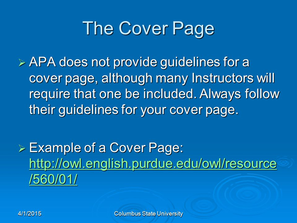 4/1/2015Columbus State University The Cover Page  APA does not provide guidelines for a cover page, although many Instructors will require that one be included.