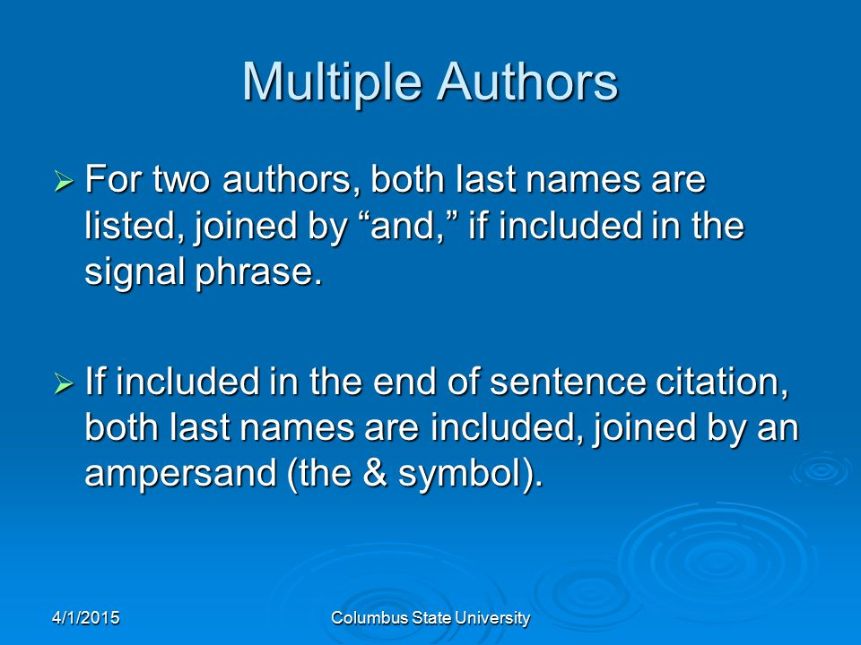 4/1/2015Columbus State University Multiple Authors  For two authors, both last names are listed, joined by and, if included in the signal phrase.