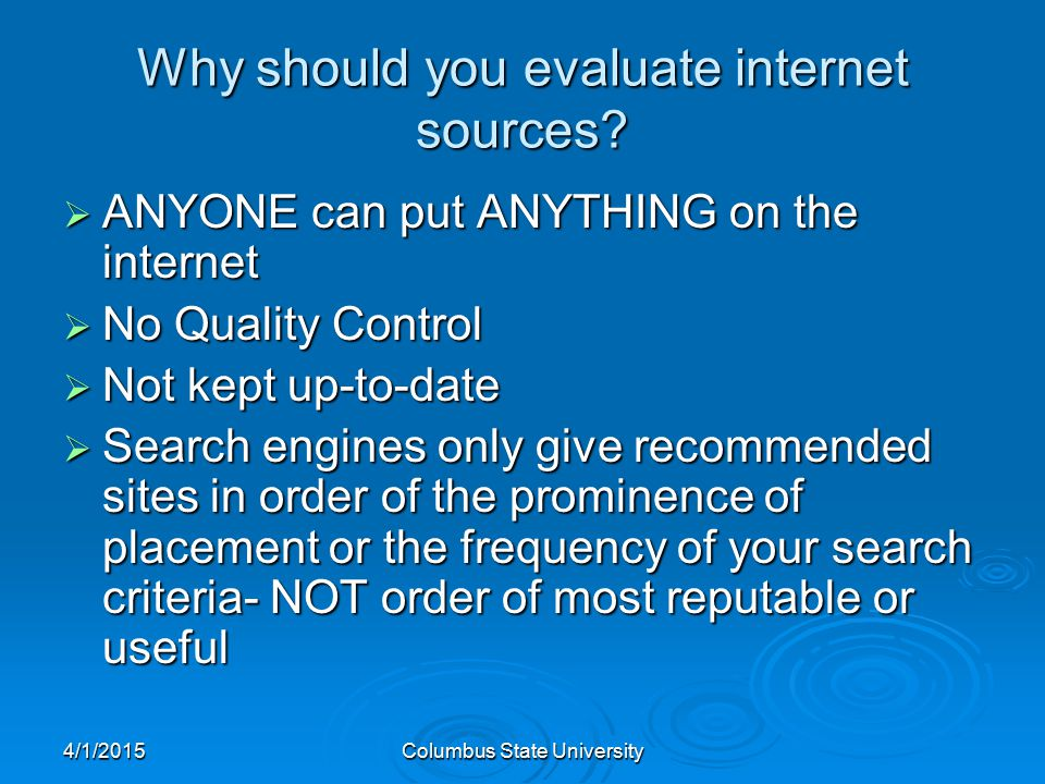 4/1/2015Columbus State University Why should you evaluate internet sources.