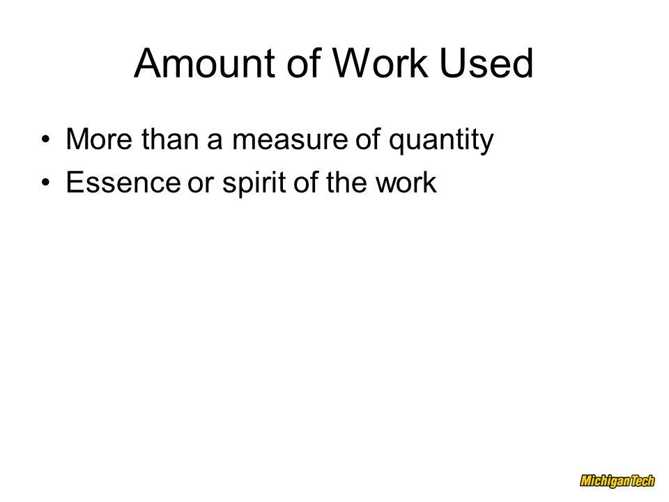 Amount of Work Used More than a measure of quantity Essence or spirit of the work