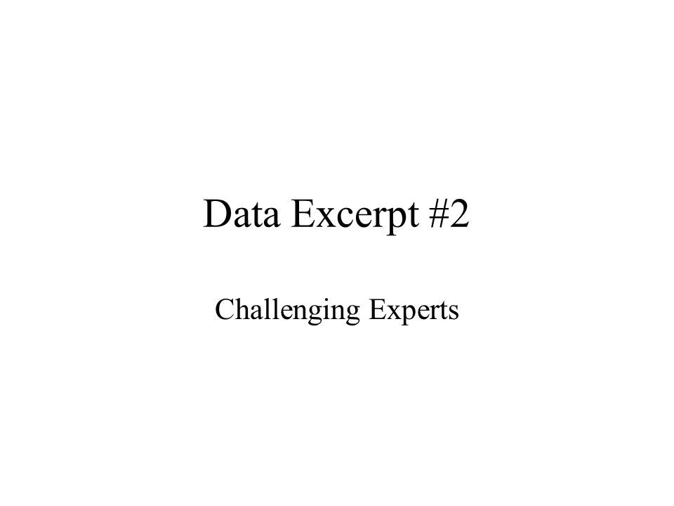 Data Excerpt #2 Challenging Experts