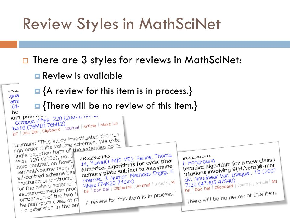 Review Styles in MathSciNet  There are 3 styles for reviews in MathSciNet:  Review is available  {A review for this item is in process.}  {There w