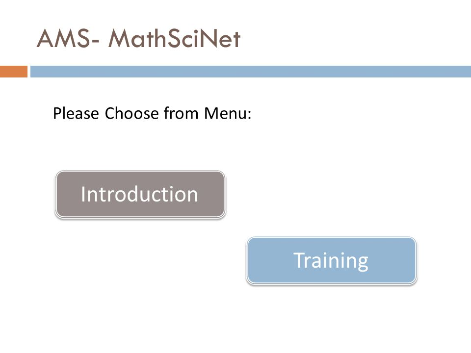 AMS- MathSciNet Introduction Training Please Choose from Menu: