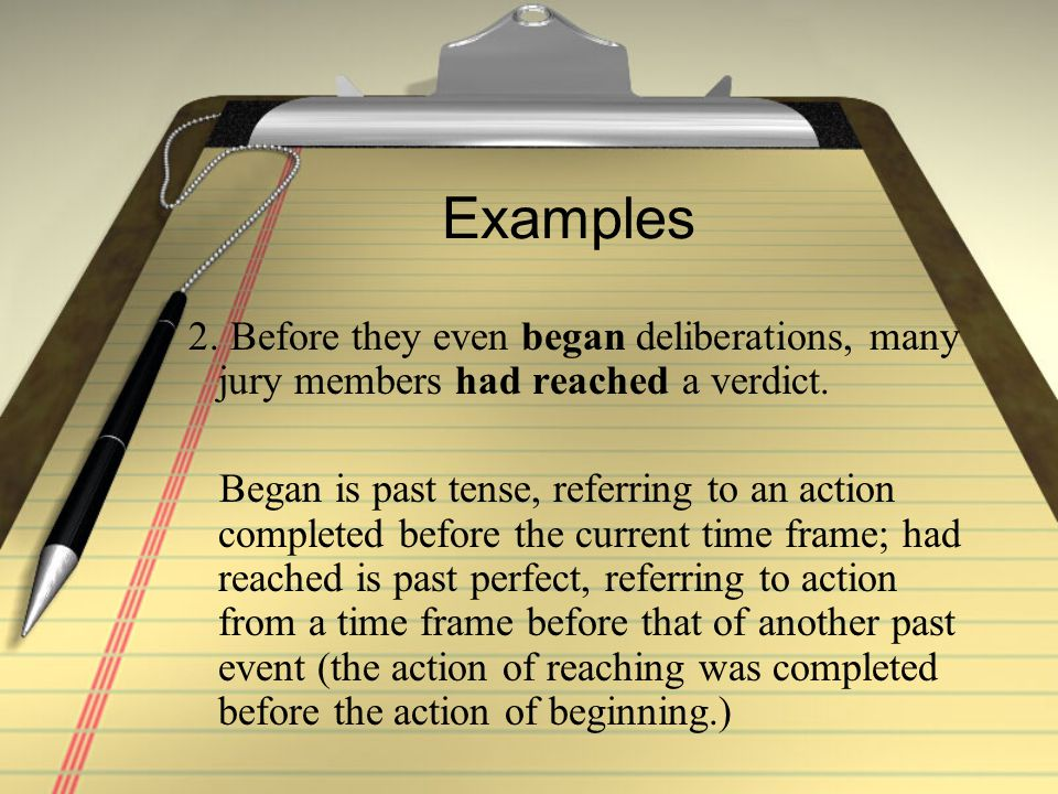 Examples 2.Before they even began deliberations, many jury members had reached a verdict.