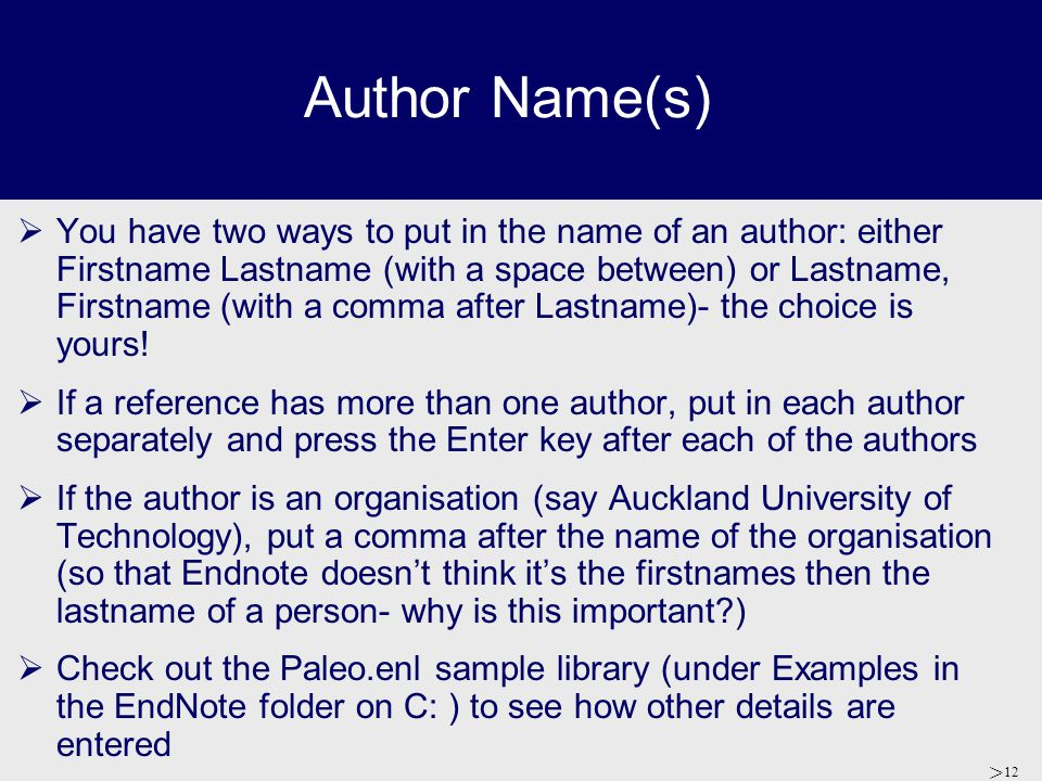 > 12 Author Name(s)  You have two ways to put in the name of an author: either Firstname Lastname (with a space between) or Lastname, Firstname (with