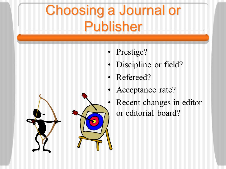 Prepare & Submit Your Manuscript Once you've chosen a journal or publisher, review the author guidelines and follow them.
