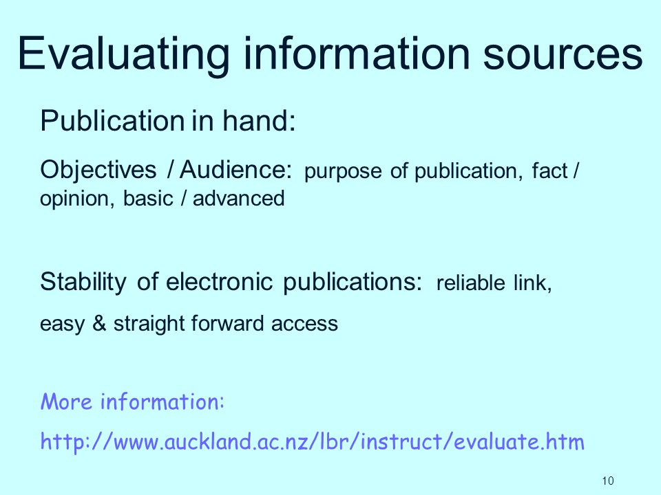 Evaluating information sources Publication in hand: Objectives / Audience: purpose of publication, fact / opinion, basic / advanced Stability of elect